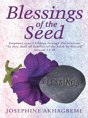 Blessings of the Seed: Empower your Children through Declarations In thee shall all families of the earth be blessed Genesis 12:3b - eBook  -     By: Josephine Akhagbeme