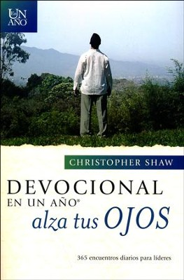 Devocional en un Año Alza tus Ojos  (Lift Up Your Eyes: Daily Encounters with God for Leaders)  -     By: Christopher Shaw