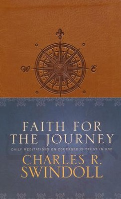 Faith for the Journey: Daily Meditations on Courageous Trust in God  -     By: Charles R. Swindoll