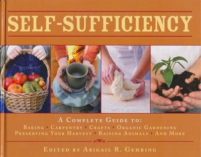 Self-Sufficiency: A Complete Guide to Baking, Carpentry, Crafts, Organic Gardening, Preserving Your Harvest, Raising Animals and More  -     Edited By: Abigail R. Gehring     By: Abigail R. Gehring, ed.