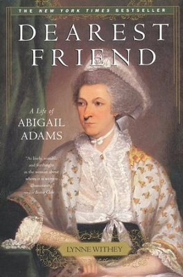 Dearest Friend:A Life of Abigail Adams   -     By: Lynne Withey