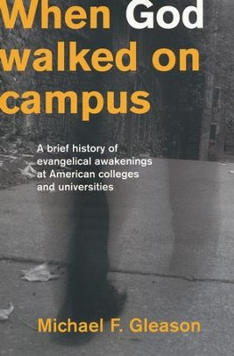 When God Walked On Campus: A Brief History of  Evangelical Awakenings at American Colleges  -     By: Michael Gleason
