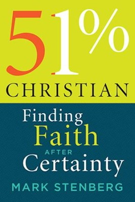 51% Christian: Finding Faith after Certainty  -     By: Mark Stenberg