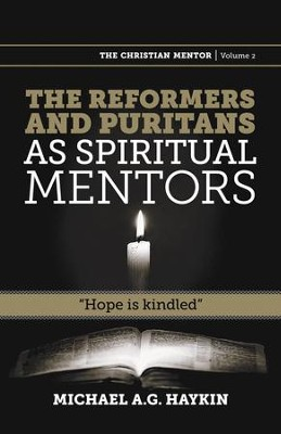 The Reformers and Puritans as Spiritual Mentors: Hope is Kindled  -     By: Michael A.G. Haykin