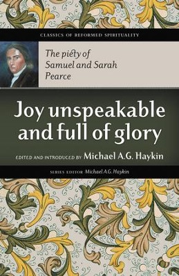 Joy Unspeakable and Full of Glory: The Piety of Samuel and Sarah Pearce  -     By: Michael A.G. Haykin