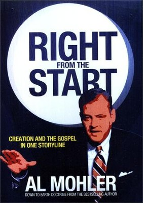Right from the Start:   Creation and the Gospel in One Storyline  -     By: R. Albert Mohler Jr.