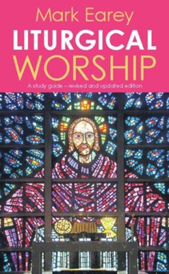 Liturgical Worship: 2nd edition  -     By: Mark Earey