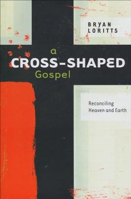 A Cross-Shaped Gospel: Reconciling Heaven and Earth   -     By: Bryan Loritts