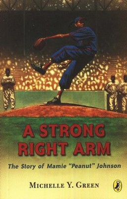 A Strong Right Arm: The Story of Mamie Peanut Johnson   -     By: Michelle Green