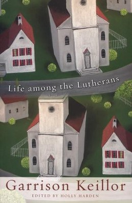Life Among the Lutherans  -     By: Garrison Keillor