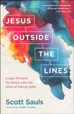 Jesus Outside the Lines: A Way Forward for Those Who Are Tired of Taking Sides  -     By: Scott Sauls, Gabe Lyons