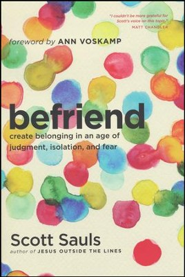 BeFriend: Create Belonging in an Age of Judgment, Isolation, and Fear  -     By: Scott Sauls