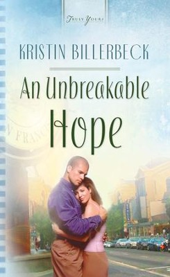 An Unbreakable Hope - eBook  -     By: Kristin Billerbeck