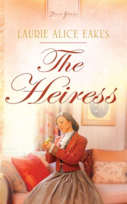 The Heiress - eBook  -     By: Laurie Alice Eakes