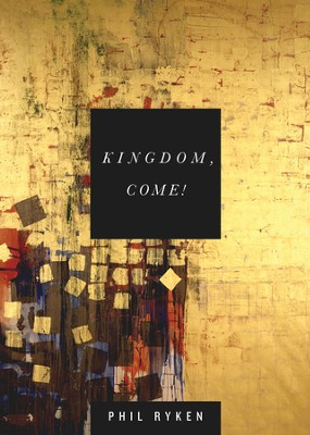 Kingdom, Come! - eBook  -     By: Philip Graham Ryken