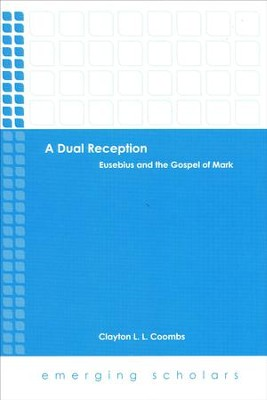 A Dual Reception: Eusebius and the Gospel of Mark  -     By: Clayton Coombs