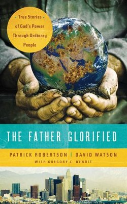 The Father Glorified: True Stories of God's Power Through Ordinary People - eBook  -     By: Patrick Robertson