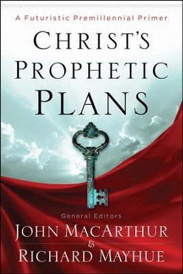 Christ's Prophetic Plans: A Futuristic Premillennial Primer  -     By: John MacArthur, Richard Mayhue