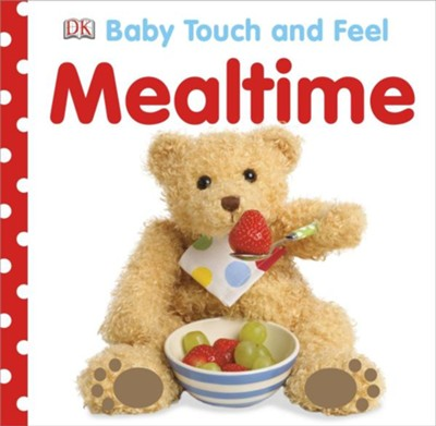 Baby Touch and Feel: Mealtime  -