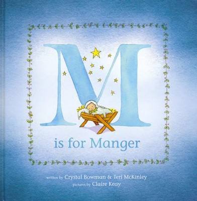 M is for Manger  -     By: Crystal Bowman, Teri McKinley     Illustrated By: Claire Keay