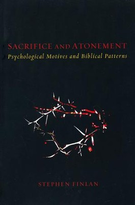Sacrifice and Atonement: Psychological Motives and Biblical Patterns  -     By: Stephen Finlan