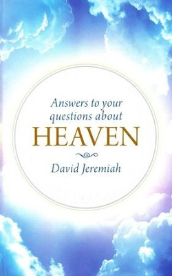 Answers to Your Questions About Heaven   -     By: David Jeremiah