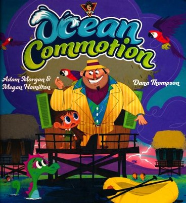 Ocean Commotion (Patch the Pirate Storybook)   -     By: Megan Hamilton, Adam Morgan, Dana Thompson
