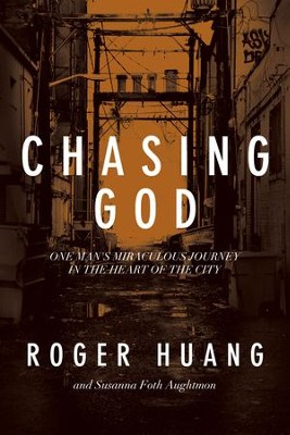 Chasing God: One Man's Miraculous Journey in the Heart of the City - eBook  -     By: Roger Huang, Susanna Foth Aughtmon