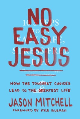 No Easy Jesus: How the Toughest Choices Lead to the Greatest Life  -     By: Jason Mitchell