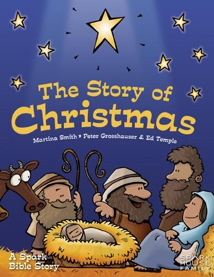 The Story of Christmas: A Spark Bible Story  -     By: Martina Smith     Illustrated By: Peter Grosshauser, Ed Temple