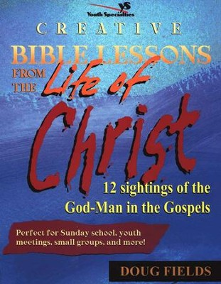 Creative Bible Lessons on the Life of Christ   -     By: Doug Fields