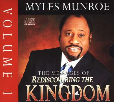 The Messages Of Rediscovering The Kingdom, Vol 1  -     By: Myles Munroe
