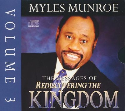 The Messages Of Rediscovering The Kingdom, Vol 3  -     By: Myles Munroe
