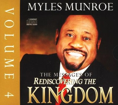 The Messages Of Rediscovering The Kingdom, Vol 4  -     By: Myles Munroe