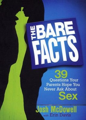 The Bare Facts: 39 Questions Your Parents Hope You   Never Ask About Sex  -     By: Josh McDowell