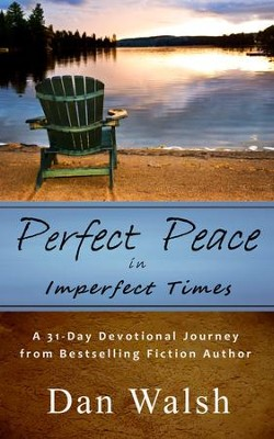 Perfect Peace: In Imperfect Times  -     By: Dan Walsh