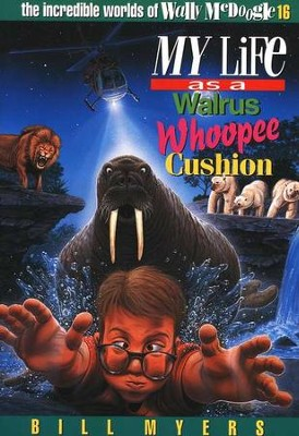 My Life as a Walrus Whoopie Cushion: The Incredible Worlds of  Wally McDoogle #16  -     By: Bill Myers