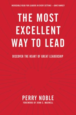 The Most Excellent Way to Lead: Discover the Heart of Great Leadership  -     By: Perry Noble