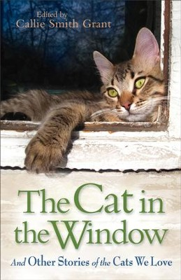 Cat in the Window, The: And Other Stories of the Cats We Love - eBook  -     By: Callie Smith Grant