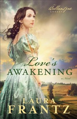 Love's Awakening, Ballantyne Legacy Series #2 -eBook   -     By: Laura Frantz