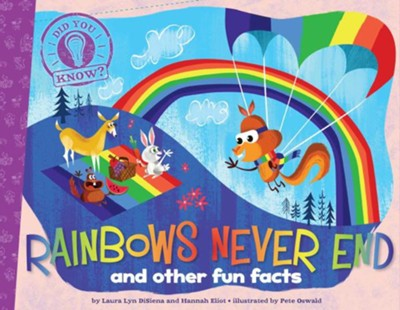 Rainbows Never End: and other fun facts  -     By: Laura Lyn DiSiena     Illustrated By: Pete Oswald