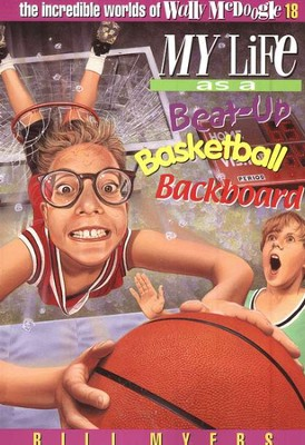 My Life as a Beat Up Basketball Backboard: The Incredible Worlds  of Wally McDoogle #18  -     By: Bill Myers