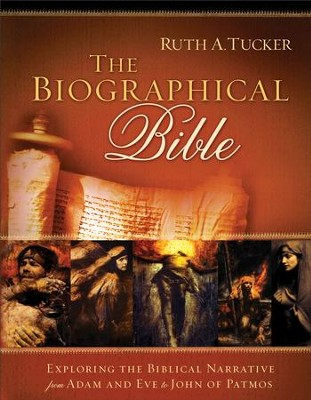 Biographical Bible, The: Exploring the Biblical Narrative from Adam and Eve to John of Patmos - eBook  -     By: Ruth A. Tucker