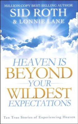 Heaven Is Beyond Your Wildest Expectations: Ten True Stories of Experiencing Heaven  -     By: Sid Roth, Lonnie Lane