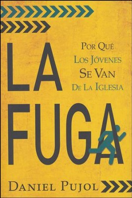 La Fuga: Por Qué Los Jóvenes Se Van De La Iglesia  (The Escape: Why are Young People Leaving the Church?)  -     By: Daniel Pujol