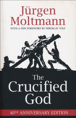 The Crucified God: 40th Anniversay Edition  -     By: Jurgen Moltmann