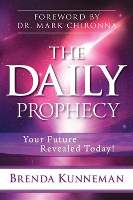 The Daily Prophecy: Your Future Revealed Today!   -     By: Brenda Kunneman