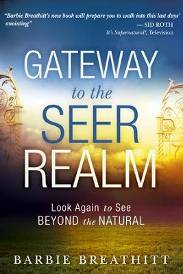 Gateway to the Seer Realm: Look Again to See Beyond the Natural  -     By: Barbie Breathitt