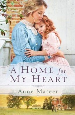 Home for My Heart, A - eBook  -     By: Anne Mateer
