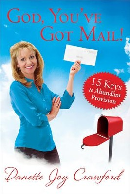 God, You've Got Mail: 15 Keys to Abundant Provision  -     By: Danette Crawford